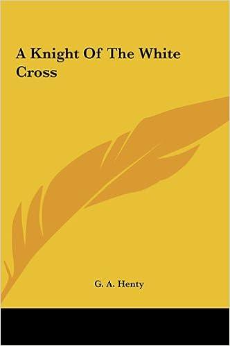 A Knight Of The White Cross A Knight Of The White Cross - Descarga gratuita de libros electrónicos en pdf