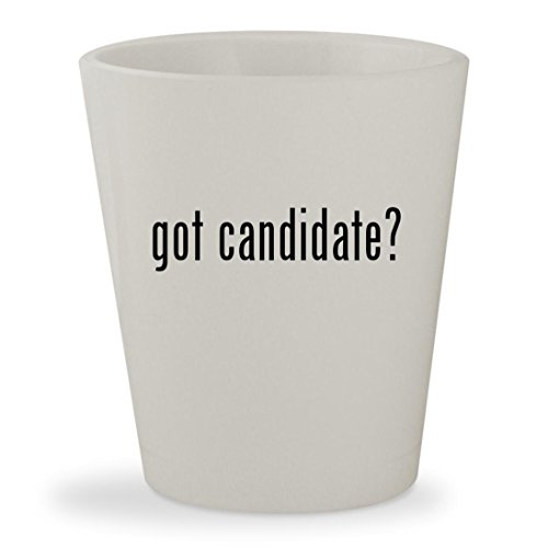got candidate? - White Ceramic 1.5oz Shot Glass