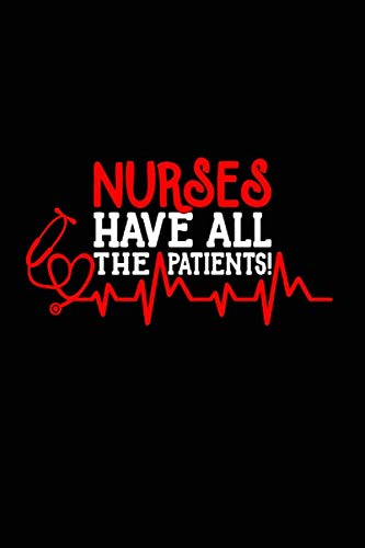 Nurses Have All the Patients!: Beautiful Notebook Journal Diary Gift for Inspirational Thoughts and Halloween Writings Funny Nurse Appreciation ... You Gifts for Women & Men under 10 dollars