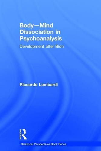 Body-Mind Dissociation in Psychoanalysis: Development after Bion
