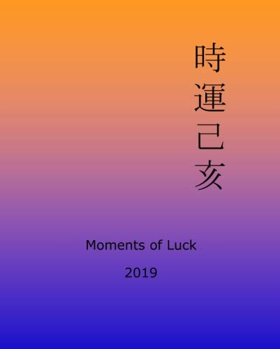 Moments of Luck 2019: Feng Shui and Ba Zi Calendar for the Year of the Earth Pig