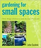 Gardening for Small Spaces, John Cushnie, 1435121120