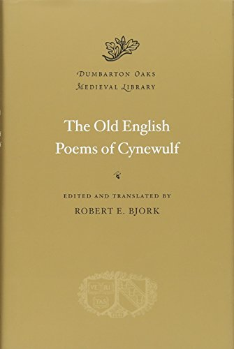 The Old English Poems of Cynewulf (Dumbarton Oaks Medieval Library) (Translation From Old English To Modern English)