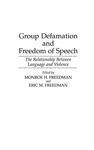 Group Defamation and Freedom of Speech: The Relationship Between Language and Violence (Contributions in Legal Studies)