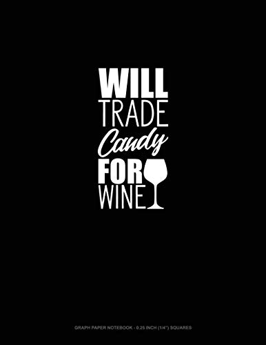 Will Trade Candy for Wine: Graph Paper Notebook - 0.25 Inch (1/4