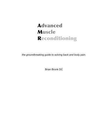 Advanced Muscle Reconditioning: the groundbreaking guide to solving back and body pain