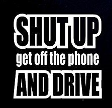 Shut Up Get Off The Phone and Drive Funny Decal Vinyl Sticker|Cars Trucks  Vans