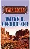 Twin Rocks, Wayne D. Overholser, 1628991992