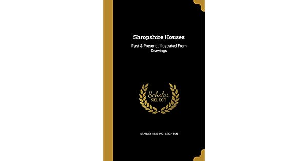 Shropshire houses : past & present ; illustrated from drawings