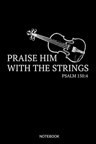 Praise Him With The Strings Psalm 150:4 Notebook: Liniertes Notizbuch A5 - Geige Violine Christlich Bibelvers Religion Kirchenband Geschenk (Vatertag Kanada)