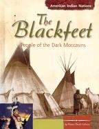 The Blackfeet: People of the Dark Moccasins (American Indian Nations)