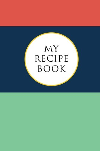 My Recipe Book: Blank Cookbook, Recipes & Notes, Recipe Notebook, Travel Size (6x9), 125 Pages pdf epub