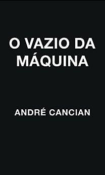 O Vazio da Máquina: Niilismo e outros abismos (Trilogia do Nada Livro 2) por [Cancian, Andre]
