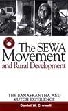 The SEWA Movement and Rural Development, Daniel W. Crowell, 076199582X