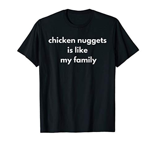 Chicken Nuggets is Like My Family ()