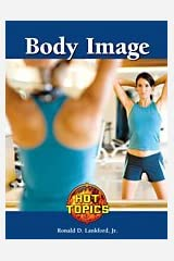 Body Image (Hot Topics (Lucent)) Library Binding