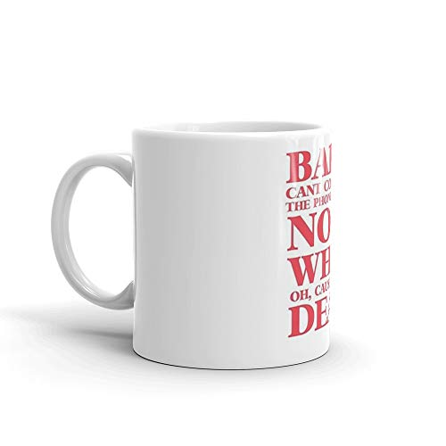 Can't Come Mug 11 Oz White Ceramic -