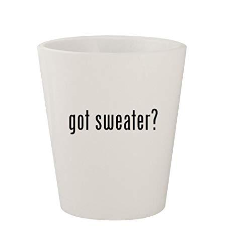 got sweater? - Ceramic White 1.5oz Shot Glass -