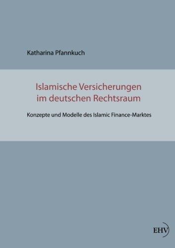 Islamische Versicherungen im deutschen Rechtsraum: Konzepte und Modelle des Islamic Finance-Marktes
