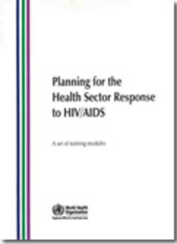 Planning for the Health Sector Response to HIV/AIDS: A Set of Training Modules + Facilitator's Guide (Searo Nonserial Pu