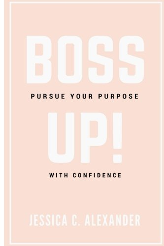 Pdf Download Boss Up Pursue Your Purpose With Confidence Pdf Full E Book By Jessica C Alexander Sitemapsubmiter1