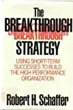 The Breakthrough Strategy, Robert H. Schaffer, 0887302769