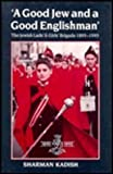 A Good Jew and a Good Englishman : The Jewish Lads' and Girls' Brigade, 1895-1995, Kadish, Sharman, 0853033005