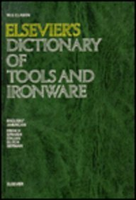 Elsevier's Dictionary of Tools and Ironware: In English/American, French, Spanish, Italian, Dutch and German