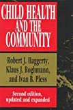 Child Health and the Community, Haggerty, Robert J. and Roghmann, Klaus J., 1560000368