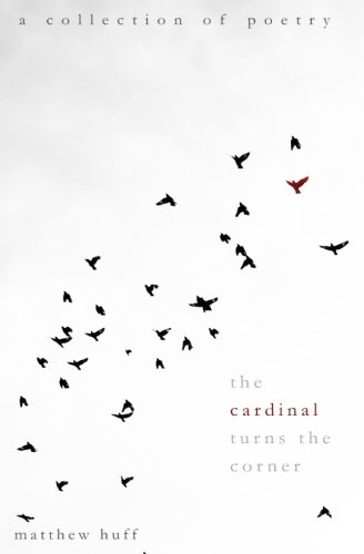The Cardinal Turns the Corner: A Collection of Poetry (Philip Huff)