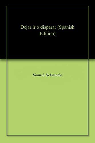 Amazon.com: Dejar ir o disparar (Spanish Edition) eBook ...