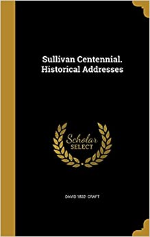 Sullivan Centennial. Historical Addresses