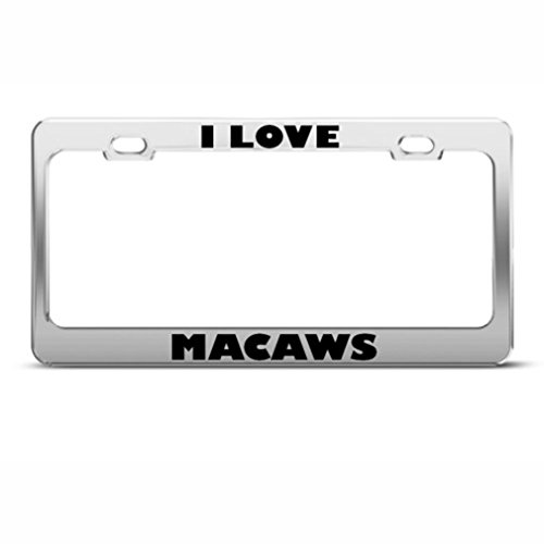 I Love Macaws Macaw Animal License Plate Frame Stainless Metal Tag (Macaw Plate)
