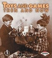 Toys And Games Then And Now First Step Nonfiction Then And Now