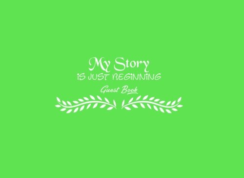 Download My Story is Just Beginning Guest Book .....: My Story is Just Beginning Guest Book for Graduation Party Teenagers Students Girls Moms Teachers Class ... x 6 inches = 20.96 x 15.24 cm Green Cover pdf epub