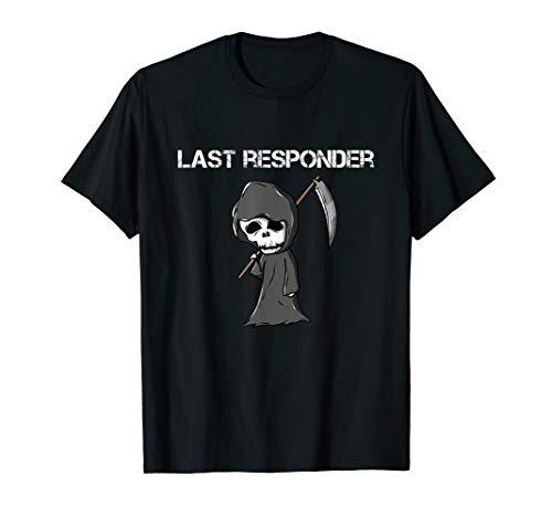 Last Responder Grim Reaper T-Shirt Funny Dark