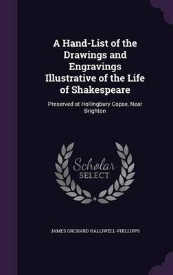 Download A Hand-List of the Drawings and Engravings Illustrative of the Life of Shakespeare : Preserved at Hollingbury Copse, Near Brighton(Hardback) - 2016 Edition ebook