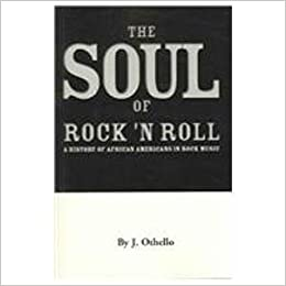 Book The Soul of Rock 'N Roll: A History of African Americans in Rock Music by J. Othello (2004-11-11)