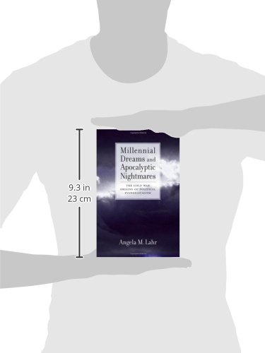 Millennial Dreams and Apocalyptic Nightmares: The Cold War Origins of Political Evangelicalism by Oxford University Press
