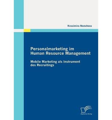 Personalmarketing Im Human Resource Management: Mobile Marketing ALS Instrument Des Recruitings (Paperback)(German) - Common PDF