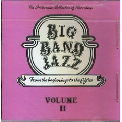 Big Band Jazz: From the Beginnings to the Fifties - Volume II The Smithsonian Collection Of Recordings