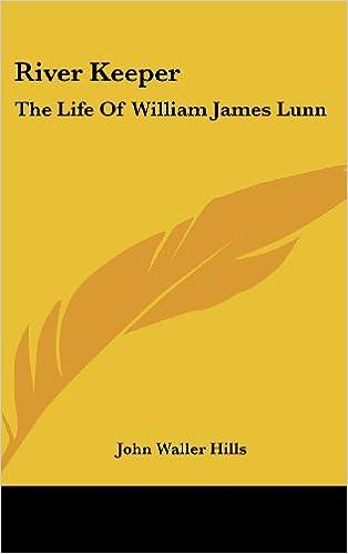 River Keeper: The Life of William James Lunn: John Waller Hills
