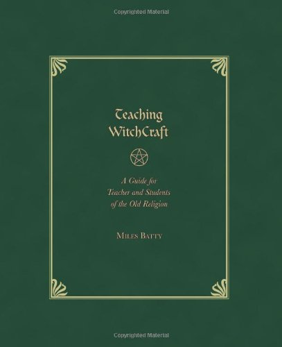 Teaching Witchcraft: A Guide for Teachers and Students of the Old Religion ebook
