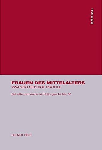 Frauen des Mittelalters: Zwanzig geistige Profile (Beihefte zum Archiv für Kulturgeschichte, Band 50)