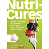 Nutricures : Foods and Supplements That Work with Your Body to Relieve Symptoms and Speed Healing, Feinstein, Alice, 1605299022
