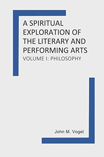 A Spiritual Exploration of the Literary and Performing Arts: Volume I: Philosophy