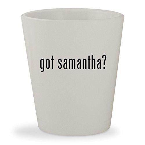got samantha? - White Ceramic 1.5oz Shot Glass