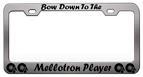 BOW DOWN TO THE MELLOTRON PLAYERMusic Instruments Steel Metal Chrome License Tag Holder, License Plate Frame