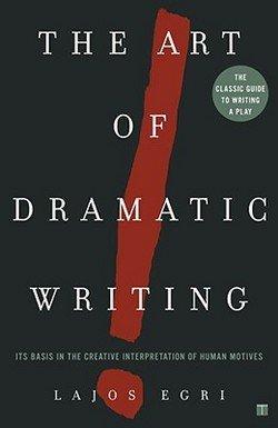 Lajos Egri: Art of Dramatic Writing : Its Basis in the Creative Interpretation of Human Motives (Paperback); 1960 Edition (Lajos Egri The Art Of Dramatic Writing)