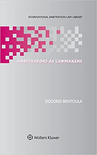 Arbitrators as Lawmakers (International Arbitration Law Library Series Set)